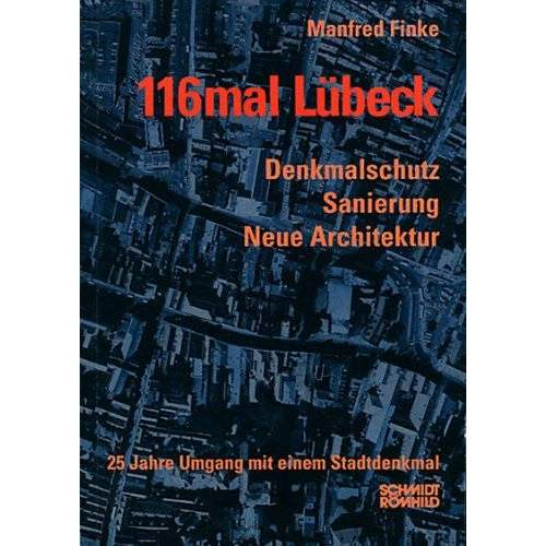 Manfred Finke - 116mal Lübeck: Denkmalschutz, Sanierung, Neue Architektur - 25 Jahre Umgang mit dem Stadtdenkmal - Preis vom 20.10.2020 04:55:35 h