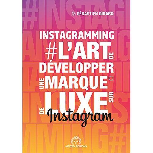 - #Instagramming : L'art de développer une marque de luxe sur Instagram - Preis vom 19.04.2021 04:48:35 h