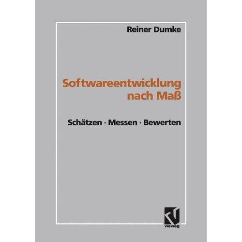 Reiner Dumke - Softwareentwicklung nach Maß: Schätzen · Messen · Bewerten - Preis vom 15.04.2021 04:51:42 h