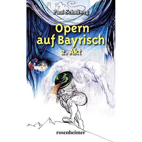 Paul Schallweg - Opern auf Bayrisch - 2. Akt - Preis vom 18.04.2021 04:52:10 h