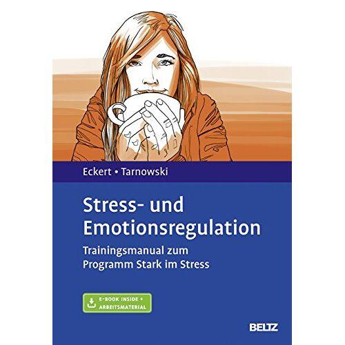 Marcus Eckert - Stress- und Emotionsregulation: Trainingsmanual zum Programm Stark im Stress. Mit E-Book inside und Arbeitsmaterial - Preis vom 29.10.2020 05:58:25 h