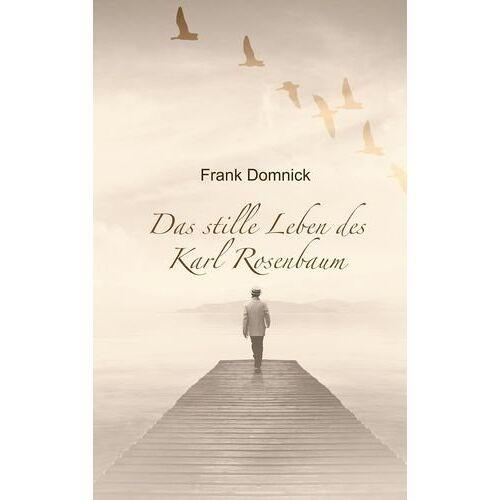 Frank Domnick - Das stille Leben des Karl Rosenbaum - Preis vom 14.05.2021 04:51:20 h