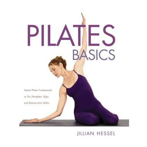 Jillian Hessel - Pilates Basics (Full Color Edition): Master Pilates Fundamentals as You Strengthen, Alignk, and Balance from Within - Preis vom 28.03.2020 05:56:53 h
