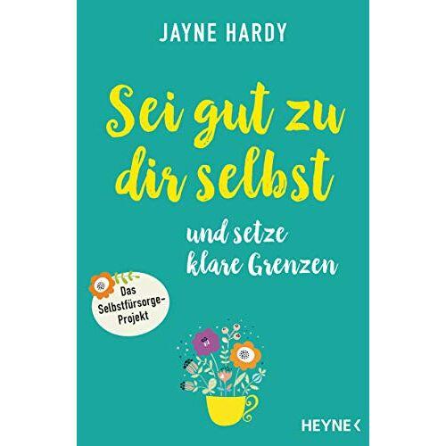 Jayne Hardy - Sei gut zu dir selbst und setze klare Grenzen: Das Selbstfürsorge-Projekt - Preis vom 13.05.2021 04:51:36 h
