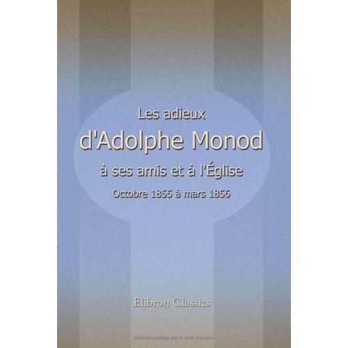 Adolphe Monod - Les adieux d'Adolphe Monod à ses amis et à l'église: Octobre 1855 à mars 1856 - Preis vom 26.02.2021 06:01:53 h
