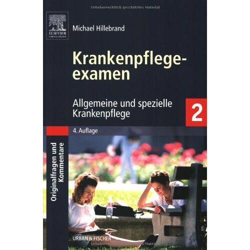 Michael Hillebrand - Krankenpflegeexamen Band 2: Allgemeine und spezielle Krankenpflege - Originalfragen und Kommentare: BD 2 - Preis vom 14.05.2021 04:51:20 h