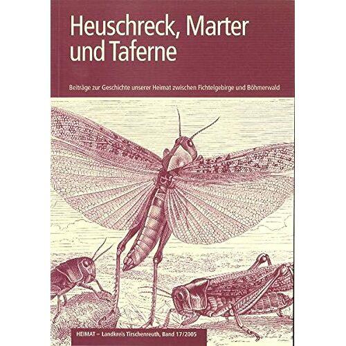 Landkreis Tirschenreuth - Heuschreck, Marter und Taferne (Heimat Landkreis Tirschenreuth) - Preis vom 16.04.2021 04:54:32 h