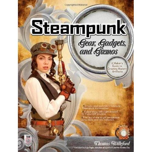 Thomas Willeford - Steampunk Gear, Gadgets, and Gizmos: A Maker's Guide to Creating Modern Artifacts - Preis vom 27.02.2021 06:04:24 h