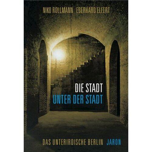 Niko Rollmann - Die Stadt unter der Stadt. Das unterirdische Berlin: Das unterirdissche Berlin - Preis vom 24.06.2020 04:58:28 h