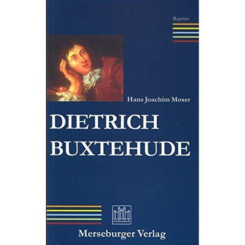 Moser, Hans J - Dietrich Buxtehude: Der Mann und sein Werk - Preis vom 10.09.2020 04:46:56 h