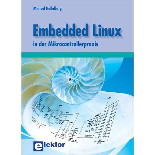 Michael Haßelberg - Embedded Linux in der Mikrocontrollerpraxis - Preis vom 28.02.2021 06:03:40 h