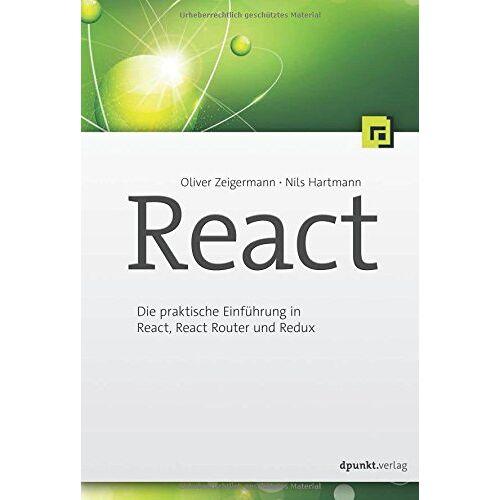 Oliver Zeigermann - React:Die praktische Einführung in React, React Router und Redux - Preis vom 06.09.2020 04:54:28 h