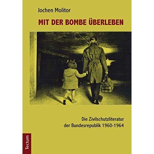 Jochen Molitor - Mit der Bombe überleben: Die Zivilschutzliteratur der Bundesrepublik 1960-1964 - Preis vom 09.05.2021 04:52:39 h