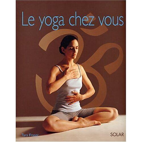 Tara Fraser - Le yoga chez vous - Preis vom 06.04.2020 04:59:29 h