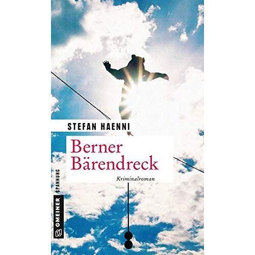 Stefan Haenni - Berner Bärendreck: Fellers vierter Fall (Kriminalromane im GMEINER-Verlag) - Preis vom 07.09.2020 04:53:03 h