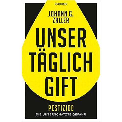 Johann Zaller - Unser täglich Gift: Pestizide - die unterschätzte Gefahr - Preis vom 18.04.2021 04:52:10 h