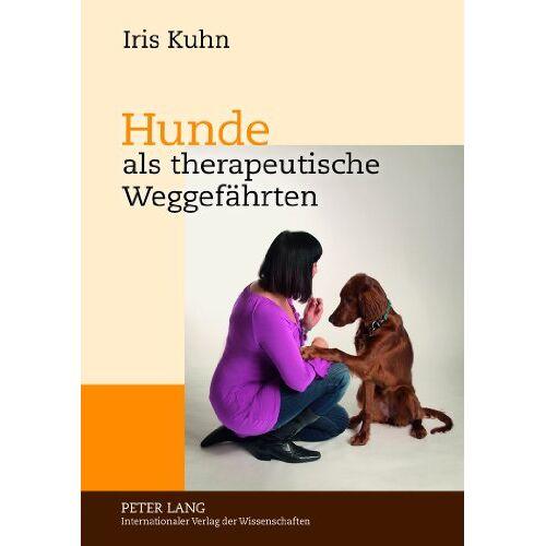 Iris Kuhn - Hunde als therapeutische Weggefährten: Gespräche mit Experten über Therapiebegleithunde im therapeutischen Kontext in Theorie und Praxis - Preis vom 29.10.2020 05:58:25 h
