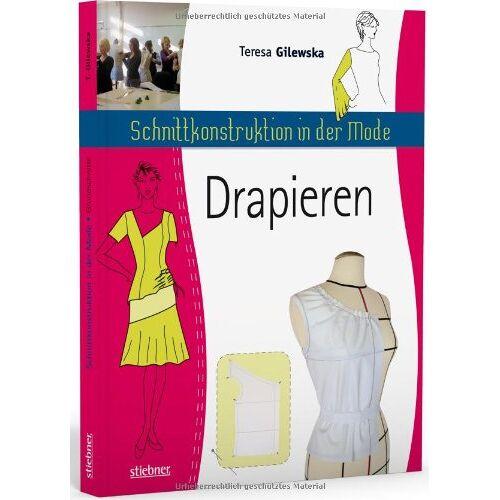 Teresa Gilewska - Schnittkonstruktion in der Mode: Drapieren - Preis vom 18.04.2021 04:52:10 h