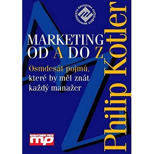 Philip Kotler - Marketing podle Kotlera: Jak vytv.a ovládnout nové trhy (2007) - Preis vom 20.10.2020 04:55:35 h