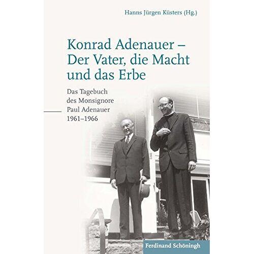 Paul Adenauer - Konrad Adenauer - Der Vater, die Macht und das Erbe: Das Tagebuch des Monsignore Paul Adenauer 1961-1966 - Preis vom 07.05.2021 04:52:30 h