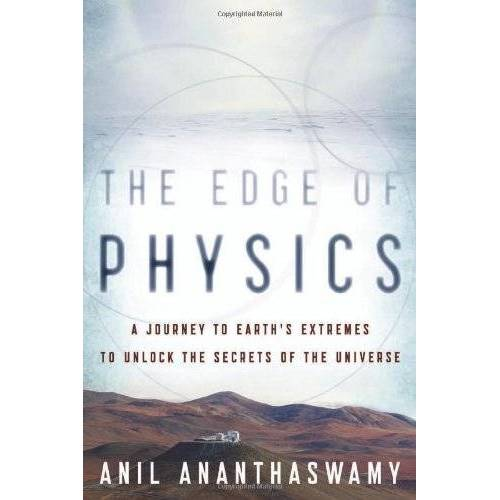 Anil Ananthaswamy - Edge of Physics: A Journey to Earth's Extremes to Unlock the Secrets of the Universe - Preis vom 19.10.2020 04:51:53 h