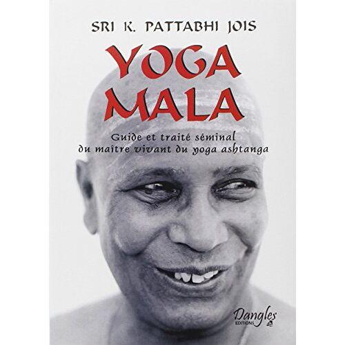 K Pattabhi Jois - Yoga Mala : Guide et traité séminal du maître vivant du yoga ashtanga - Preis vom 26.07.2020 04:57:35 h