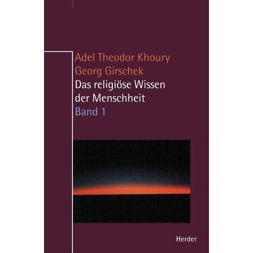 Adel Theodor; Girschek, Georg Khoury - Das religiöse Wissen der Menschheit. Band 1 + 2 - Preis vom 08.04.2021 04:50:19 h