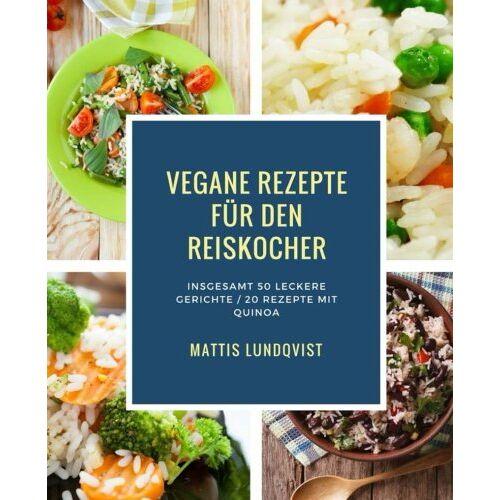 Mattis Lundqvist - Vegane Rezepte für den Reiskocher: Insgesamt 50 leckere Gerichte / 20 Rezepte mit Quinoa (Kochen mit dem Reiskocher, Band 1) - Preis vom 04.09.2020 04:54:27 h
