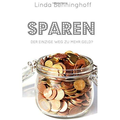 Linda Benninghoff - Sparen: Der einzige Weg zu mehr Geld? - Preis vom 18.04.2021 04:52:10 h