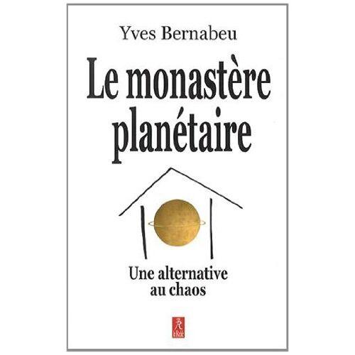 Yves Bernabeu - Le monastère planétaire : Une alternative au chaos - Preis vom 11.05.2021 04:49:30 h