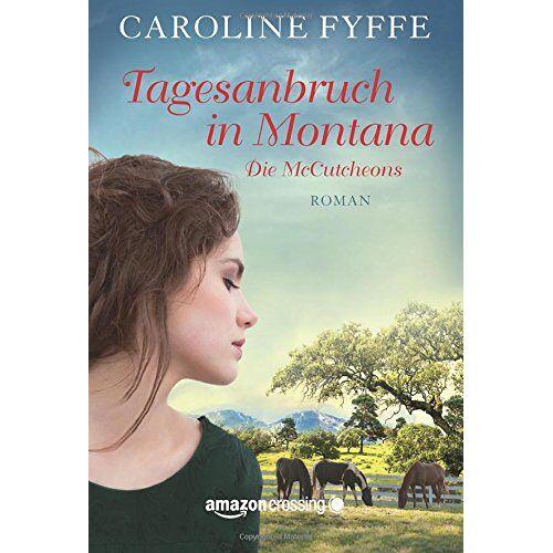 Caroline Fyffe - Tagesanbruch in Montana (Die McCutcheons, Band 1) - Preis vom 11.04.2021 04:47:53 h
