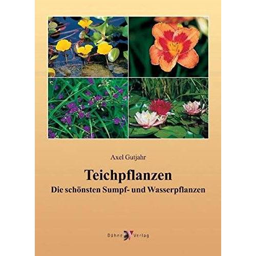 Axel Gutjahr - Teichpflanzen: Die schönsten Sumpf- und Wasserpflanzen - Preis vom 20.10.2020 04:55:35 h