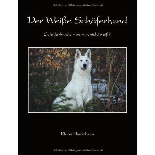 Klaus Hinrichsen - Der weiße Schäferhund. Schäferhunde - warum nicht weiß? (Book on Demand) - Preis vom 26.02.2021 06:01:53 h