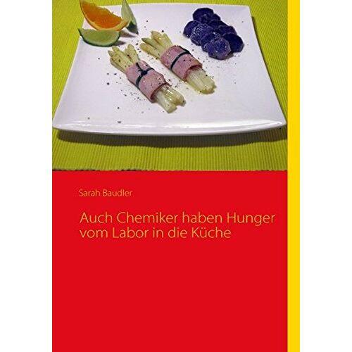 Sarah Baudler - Auch Chemiker haben Hunger vom Labor in die Küche - Preis vom 03.04.2020 04:57:06 h