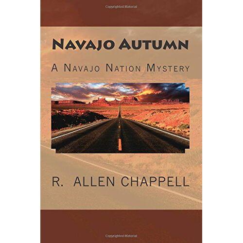Chappell, R. Allen - Navajo Autumn: A Navajo Nation Mystery - Preis vom 18.10.2020 04:52:00 h