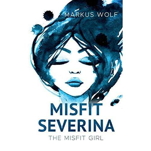 Markus Wolf - Misfit Severina: Band 1: The Misfit Girl - Preis vom 01.03.2021 06:00:22 h