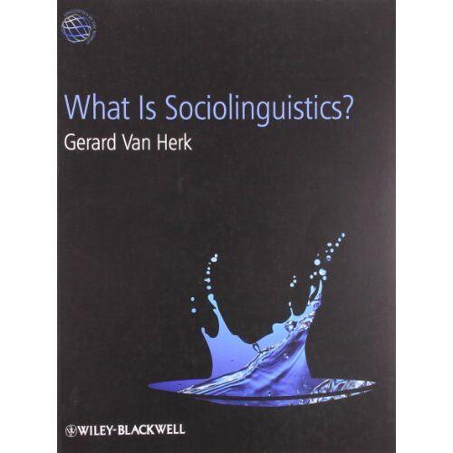 Gerard Van Herk - What Is Sociolinguistics? (Linguistics in the World) - Preis vom 07.05.2021 04:52:30 h