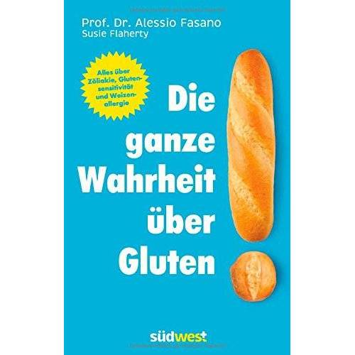 Fasano, Dr. Alessio - Die ganze Wahrheit über Gluten: Alles über Zöliakie, Glutensensitivität und Weizenallergie. Mit einem Vorwort von Klaus-Dietrich Runow - Preis vom 21.10.2020 04:49:09 h