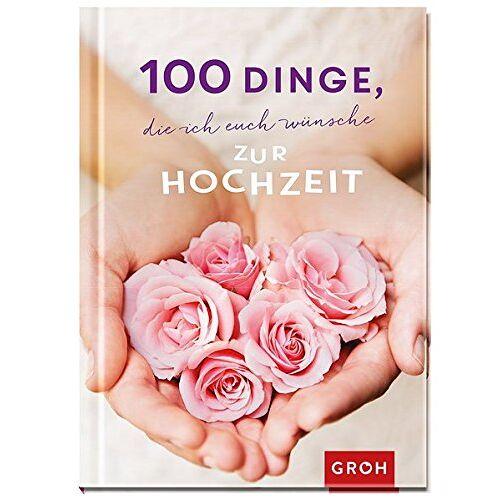 Joachim Groh - 100 Dinge, die ich euch wünsche zur Hochzeit - Preis vom 26.02.2020 06:02:12 h