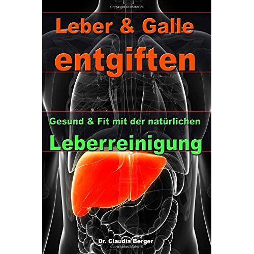Berger, Dr. Claudia - Leber & Galle entgiften - Gesund & Fit mit der natürlichen Leberreinigung - Preis vom 06.09.2020 04:54:28 h