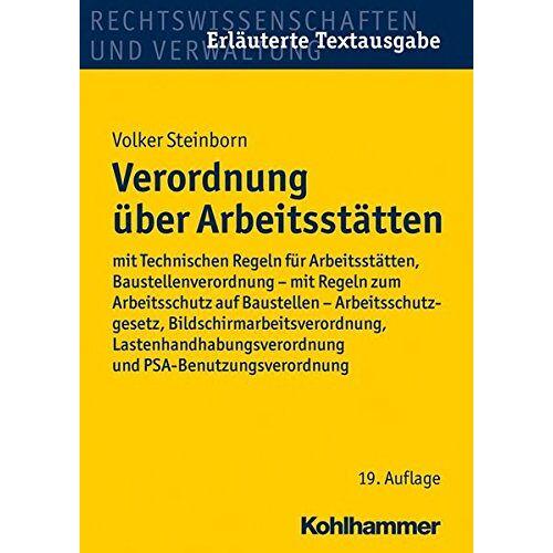 Volker Steinborn - Verordnung über Arbeitsstätten: mit Technischen Regeln für Arbeitsstätten, Baustellenverordnung - mit Regeln zum Arbeitsschutz auf Baustellen - ... Lastenhandhabungsverordnung und PSA-Be - Preis vom 21.10.2020 04:49:09 h