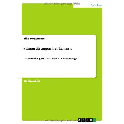Eike Bergemann - Stimmstörungen bei Lehrern: Die Behandlung von funktionellen Stimmstörungen - Preis vom 25.07.2020 04:54:25 h