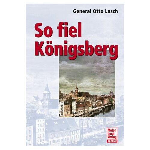 Otto Lasch - So fiel Königsberg - Preis vom 21.10.2020 04:49:09 h