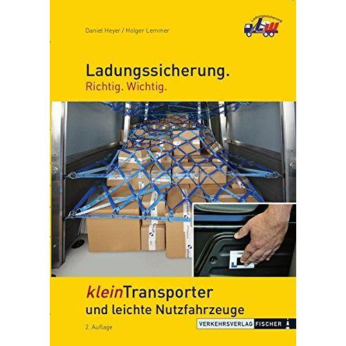 Daniel Heyer - Ladungssicherung Kleintransporter und leichte Nutzfahrzeuge: Ladungssicherung. Richtig. Wichtig. - Preis vom 24.02.2021 06:00:20 h