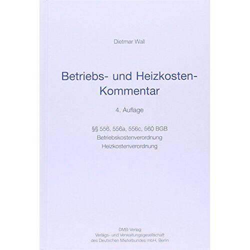 Dietmar Wall - Betriebskostenkommentar - 4. Auflage: §§ 556, 556a, 556c, 560 BGB. Betriebskostenverordnung. Heizkostenverordnung (Mietrecht) - Preis vom 10.04.2021 04:53:14 h