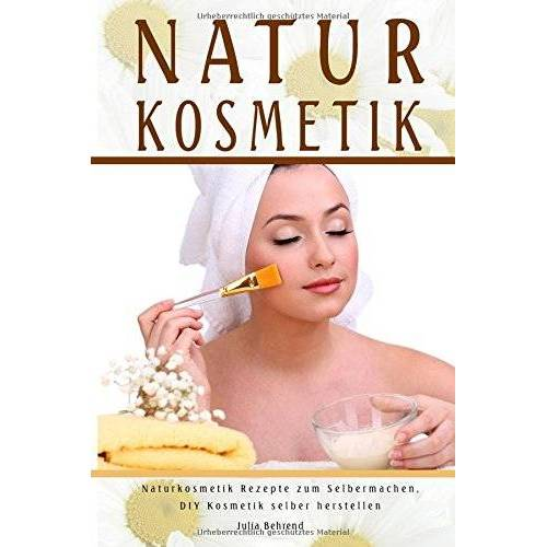 Julia Behrend - Natur Kosmetik Naturkosmetik Rezepte zum Selbermachen, DIY Kosmetik selber herstellen - Preis vom 05.05.2021 04:54:13 h