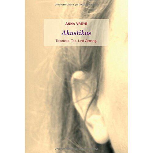 Anna Vreye - Akustikus: Traumata. Tod. Und Gesang. - Preis vom 06.09.2020 04:54:28 h