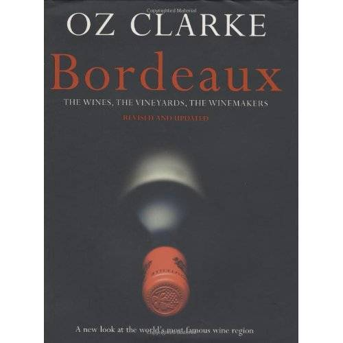 Oz Clarke - Oz Clarke Bordeaux - The Wines, the Vineyards, the Winemaker: The Wines, the Vineyards, the Winemakers - Preis vom 21.10.2020 04:49:09 h