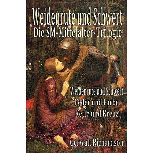 Gerwalt Richardson - Weidenrute und Schwert: Die SM-Mittelalter-Trilogie - Preis vom 05.09.2020 04:49:05 h