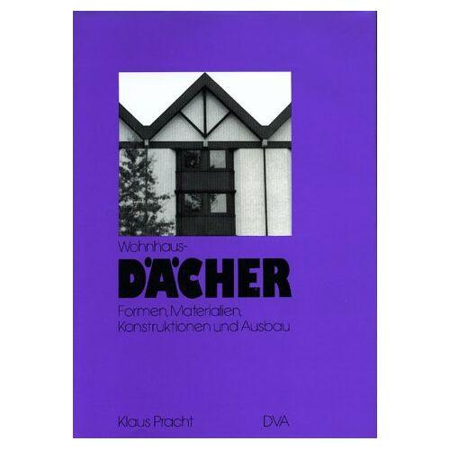Klaus Pracht - Wohnhausdächer. Formen, Materialien, Konstruktionen und Ausbau - Preis vom 09.04.2021 04:50:04 h